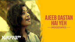 Ajeeb Dastan Hai Yeh - Veena Menon - Moodtapes - Kappa TV