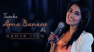 Tumhe Apna Banane Ki | Ramya Iyer