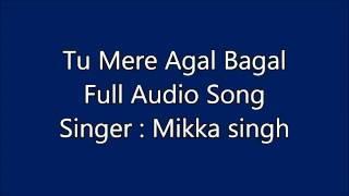 Tu Mere Agal Bagal Full Song (Mikka Singh)