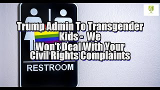 Trump Admin To Transgender Kids: We Won't Deal With Your Civil Rights Complaints