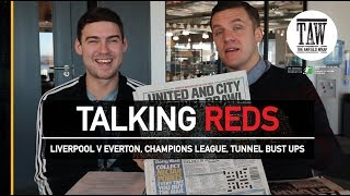 Talking Reds: Liverpool v Everton, Champions League Draw, Tunnel Bust Ups