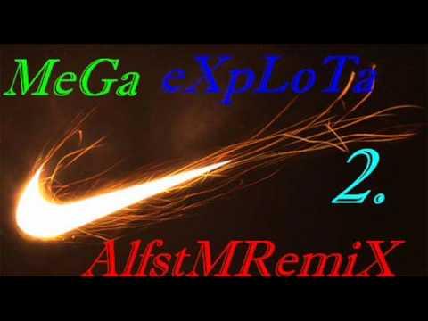 MeGa eXpLoTa♪2♫ AlfstMRemiX