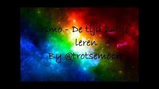 Ismo - De Tijd Zal Je Leren (Lyrics)