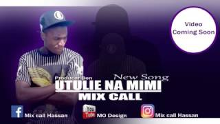 MIX CALL - UTULIE NA MIMI (OFICIAL AUDIO)