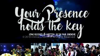 Your presence holds the key [SONG] by Dr Paul Enenche