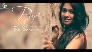 Piya - Rohit Srivastava - Official Video || GLARE RECORDS || New Hindi Songs 2014 - HD