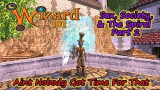 Wizard101 Sex,  Society, and the Spiral - Part 2 Aint Nobody Got Time For That
