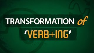 22. Transformation of Verb+ing