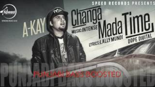 Changa Mada Time [Bass Boosted] REMIX | A Kay | Deejay Jsg | Latest Punjabi Songs 2016