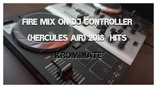 Fire Mix On DJ Controller (Hercules Air) 2018 | Hits |