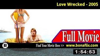 Watch: Love Wrecked Full Movie Online
