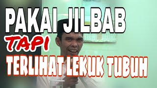 PAKAI JILBAB TAPI TERLIHAT LEKUK TUBUH - Ustad Abdul Somad