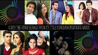Top 20 | Guess Hindi Serials From Its Title Songs/Background Music Chanllage With Audio Vision