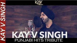 Punjabi Hits Tribute - Kay V Singh (Mashup/Cover)