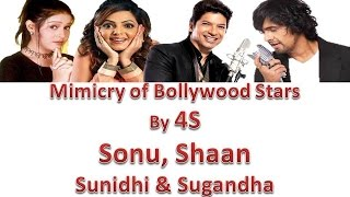 Mimicry of Bollywood Stars by 4S- Sonu Nigam, Sunidhi Chouhan, Sugandha Mishra and Shaan