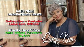 Loise kim - KABA NGAI UNGIRATHIMA UMWE  (lyrics)  sms SKIZA 7479673 to 811