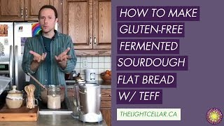 How To Make Gluten Free Fermented Sourdough Flat Bread With Teff | Light Cellar