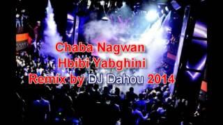 Chaba Nagwan - Hbibi Yabghini Remix By DJ Dahou (2014)