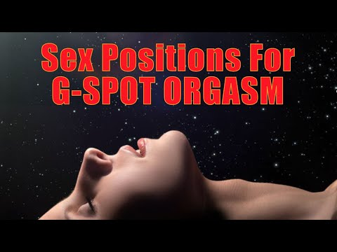 Sex positions for G spot orgasm - how to find and stimulate female G spot