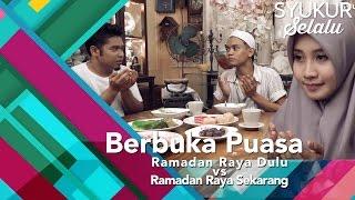 #syukurselalu | Ramadan Raya Dulu Vs Ramadan Raya Sekarang (berbuka Puasa)
