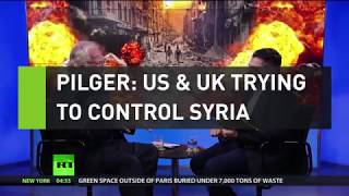 Pilger: US & UK are trying to control Syria