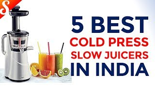 5 Best Cold Press Slow Juicers in India with Price - Summer Special