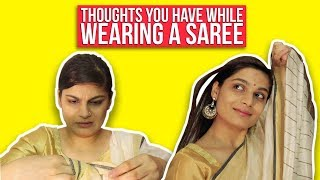 Thoughts You Have While Wearing A Saree
