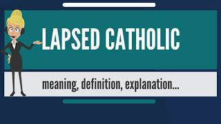 What is LAPSED CATHOLIC? What does LAPSED CATHOLIC mean? LAPSED CATHOLIC meaning & explanation