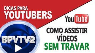 Como assistir vídeos no Youtube sem travar!