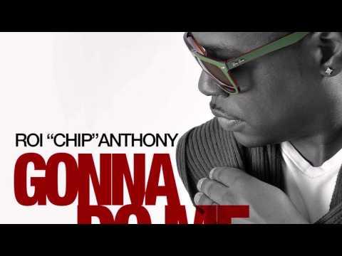 Roi CHIP Anthony Gonna do me