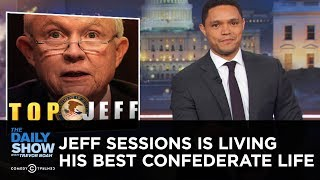 Jeff Sessions Is Living His Best Confederate Life |The Daily Show