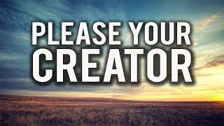 How To Please Your Creator