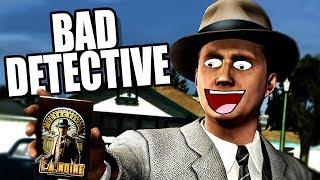 L.A Noire but I am a bad detective