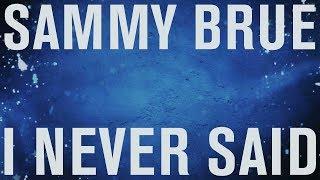"Sammy Brue - ""I Never Said"" [Lyric Video]"