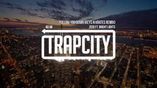 Zedd ft. Bright Lights - Follow You Down (Keys N Krates Remix)