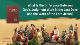What Is the Difference Between God's Judgment Work in the Last Days and the Work of the Lord Jesus?