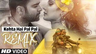 Kehta Hai Pal Pal Remix | Shilpi Sharma | Sachiin J. Joshi, Alankrita Sahai