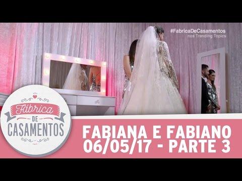 Fábrica de Casamentos | Fabiana e Fabiano | Parte 3 (06/05/17)
