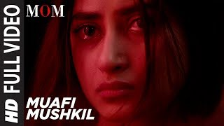 Muafi Mushkil Full Video  Song | MOM | Sridevi Kapoor, Akshaye Khanna, Nawazuddin Siddiqui