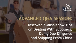 Discover 7 Must-Know Tips on Dealing With Suppliers, Doing Due Diligence and Shipping From China