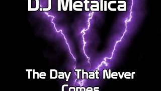 D.J Metalica - The day that never comes [TECHNO REMIX]
