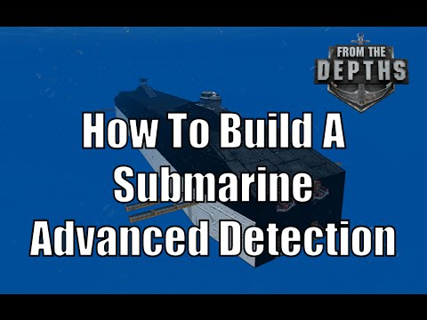 From The Depths - How To Build A Submarine - Advanced Detection