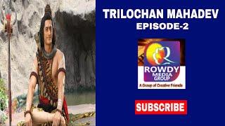 TRILOCHAN MAHADEV  EPISODE  2