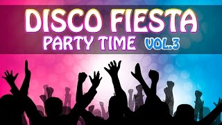 DISCO FIESTA Party Time! Vol 3 - Música Para Bailar en Fiestas, Party Music! ¡Pachangueo! Mega Hits