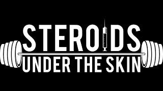 Steroids: Under The Skin