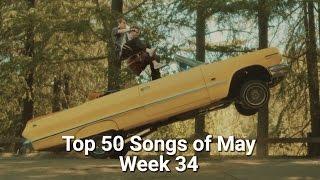Top 50 Songs of May (Week of 29th - 4th jun) WEEK 34 (RE-UPLOAD)