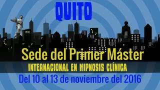 MÁSTER INTERNACIONAL EN HIPNOSIS CLÍNICA - QUITO 2016