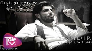 """Ulvi Qurbanov """"Yandir geceler umidleri"""""""