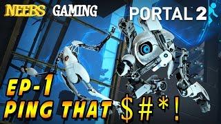 Portal 2 CO-OP :  Ping That $#*! - Ep 1