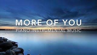 More of You - Peaceful Music   Prayer Music   Christian Meditation Music   Soaking Worship Music